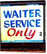 Waiter Service Only Canvas Print