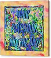 Walk Peacefully Into The Day 2 Canvas Print
