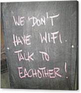 We Do Not Have Wifi - Talk To Each Other Canvas Print