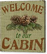 Welcome To Cabin Canvas Print