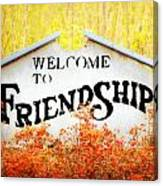 Welcome To Friendship Canvas Print