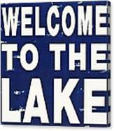 Welcome To The Lake Canvas Print