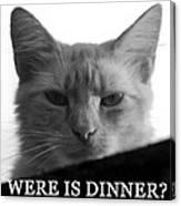 Were Is Dinner Canvas Print
