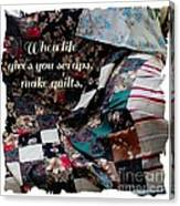 When Life Give You Scraps Make Quilts Canvas Print