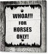 Whoa For Horses Only Sign In Black And White Canvas Print