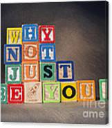 Why Not Just Be You? Canvas Print