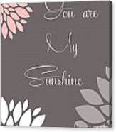 You Are My Sunshine Peony Flowers Canvas Print