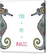 You Plus Me Equals Magic Canvas Print
