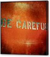 Be Careful Canvas Print