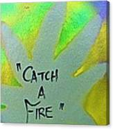 Catch A Fire Canvas Print