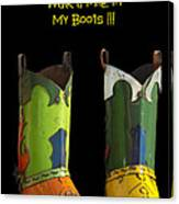 Dont Judge Me Till You Walk A Mile In My Cowboy Boots Canvas Print