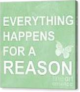 Everything For A Reason Canvas Print