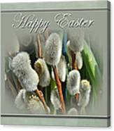 Happy Easter Greeting Card - Pussywillows Canvas Print