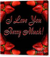 I Love You Berry Much Canvas Print