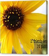 If Friends Were Flowers Canvas Print