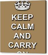 Keep Calm And Carry On Poster Print Brown Background Canvas Print