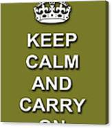 Keep Calm And Carry On Poster Print Olive Background Canvas Print