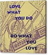 Love What You Do Do What You Love Canvas Print