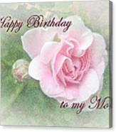Mom Birthday Greeting Card - Pink Rose Canvas Print