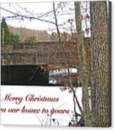 Stone Bridge Christmas Card - Our House To Yours Canvas Print