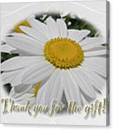 Thank You For The Gift Greeting Card - White Daisy Canvas Print