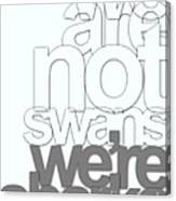 We Are Not Swans Canvas Print