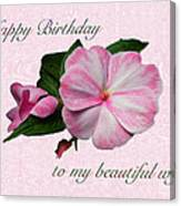 Wife Birthday Greeting Card - Pink Impatiens Blossom Canvas Print