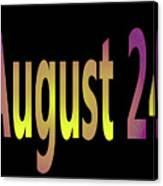 August 24 Canvas Print