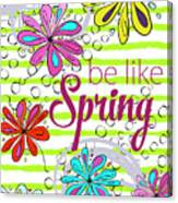 Be Like Spring Canvas Print
