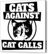 Cats Against Cat Calls Canvas Print