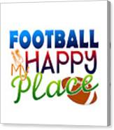 Football Is My Happy Place Canvas Print