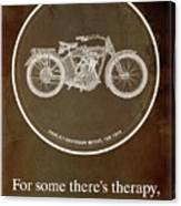 Harley Davidson Model 10b 1914 For Some There's Therapy, For The Rest Of Us There's Motorcycles Canvas Print