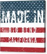 Made In Big Bend, California Canvas Print