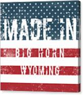 Made In Big Horn, Wyoming Canvas Print