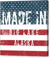 Made In Big Lake, Alaska Canvas Print