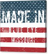 Made In Blue Eye, Missouri Canvas Print