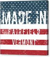 Made In Fairfield, Vermont Canvas Print