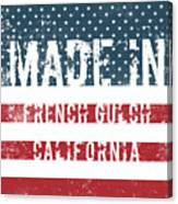Made In French Gulch, California Canvas Print