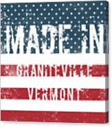 Made In Graniteville, Vermont Canvas Print