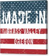 Made In Grass Valley, Oregon Canvas Print