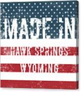 Made In Hawk Springs, Wyoming Canvas Print