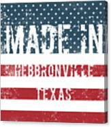 Made In Hebbronville, Texas Canvas Print