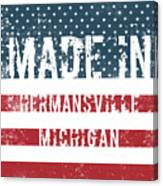 Made In Hermansville, Michigan Canvas Print