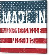 Made In Hornersville, Missouri Canvas Print