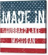 Made In Hubbard Lake, Michigan Canvas Print