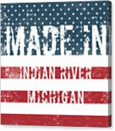 Made In Indian River, Michigan Canvas Print