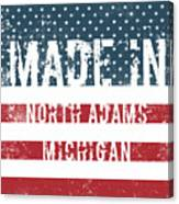Made In North Adams, Michigan Canvas Print