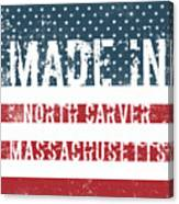 Made In North Carver, Massachusetts Canvas Print