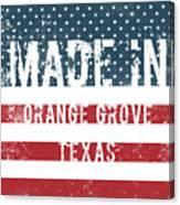 Made In Orange Grove, Texas Canvas Print