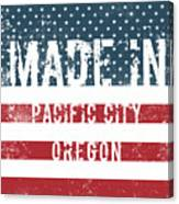 Made In Pacific City, Oregon Canvas Print